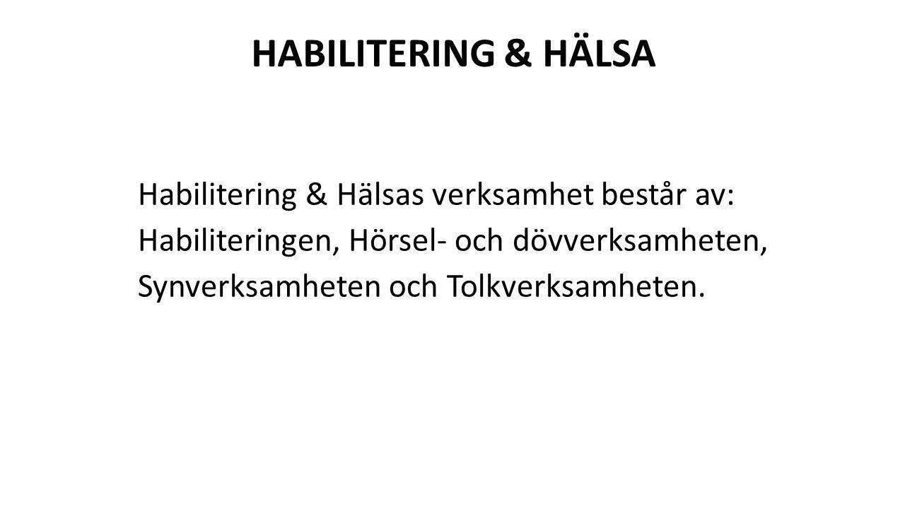 HABILITERING & HÄLSA Habilitering & Hälsas verksamhet består av: Habiliteringen, Hörsel- och dövverksamheten, Synverksamheten och Tolkverksamheten.