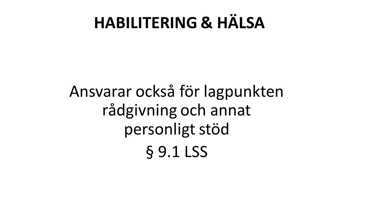 HABILITERING & HÄLSA Ansvarar också för lagpunkten rådgivning och annat personligt stöd § 9.1 LSS
