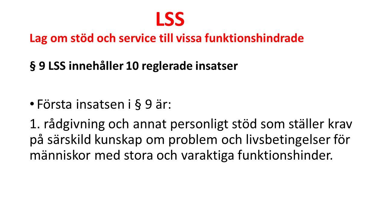 LSS Lag om stöd och service till vissa funktionshindrade § 9 LSS innehåller 10 reglerade insatser Första insatsen i § 9 är: 1.