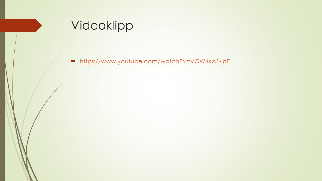 Videoklipp  https://www.youtube.com/watch?v=VCW4kA1-ipE https://www.youtube.com/watch?v=VCW4kA1-ipE