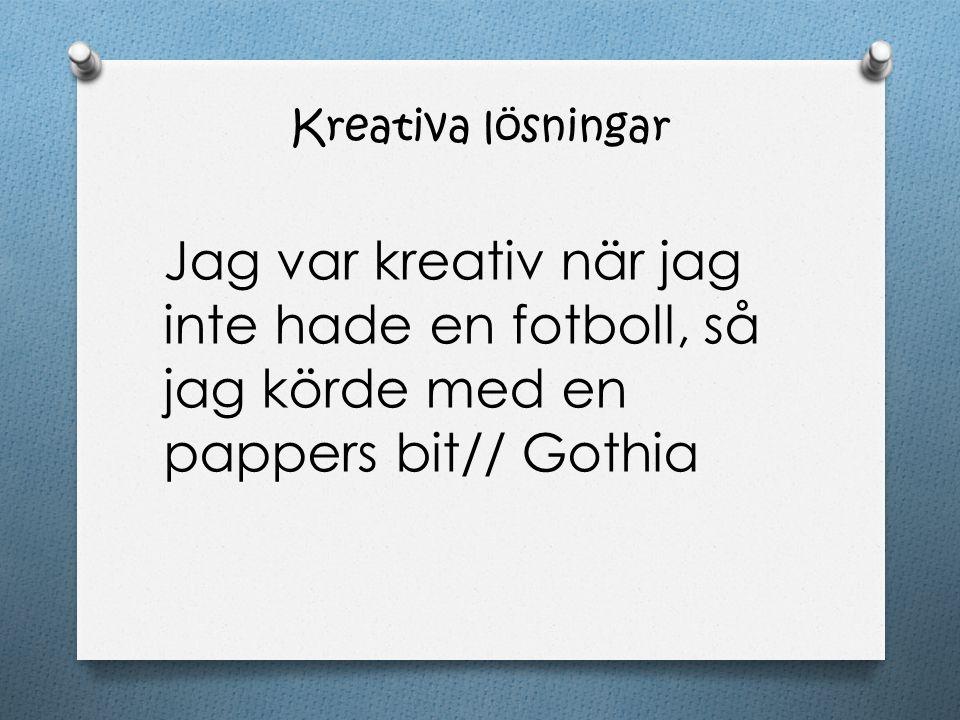 Jag var kreativ när jag inte hade en fotboll, så jag körde med en pappers bit// Gothia Kreativa lösningar