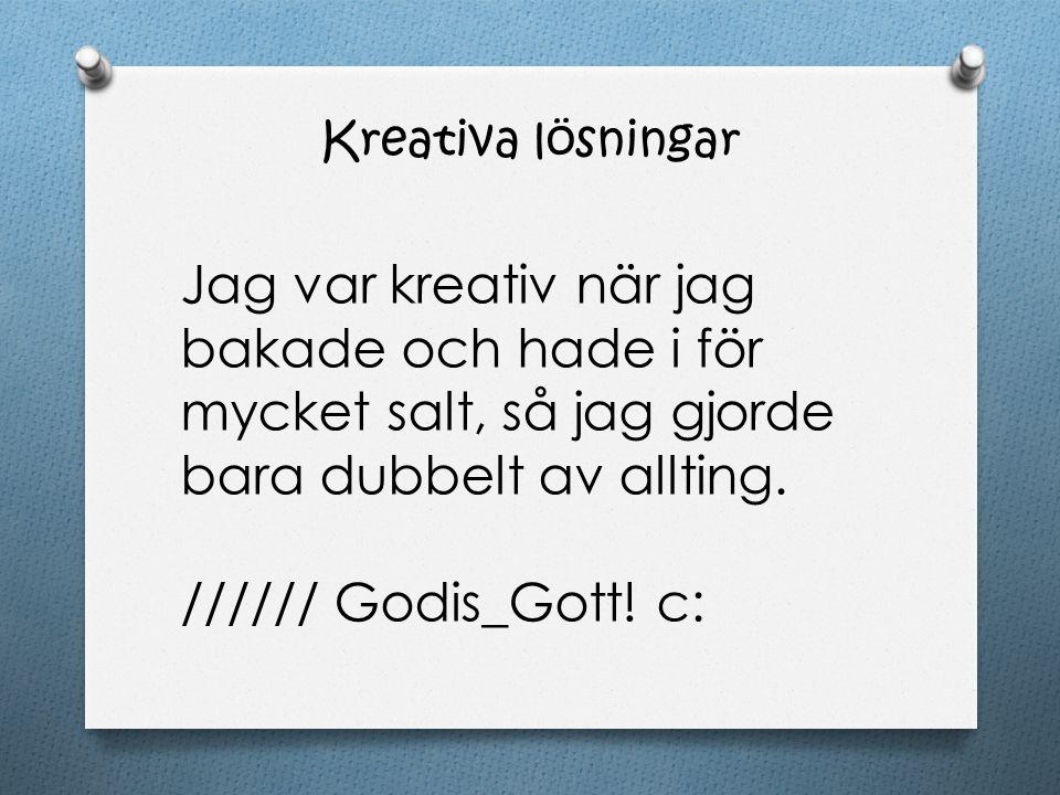 Jag var kreativ när jag bakade och hade i för mycket salt, så jag gjorde bara dubbelt av allting. ////// Godis_Gott! c: Kreativa lösningar