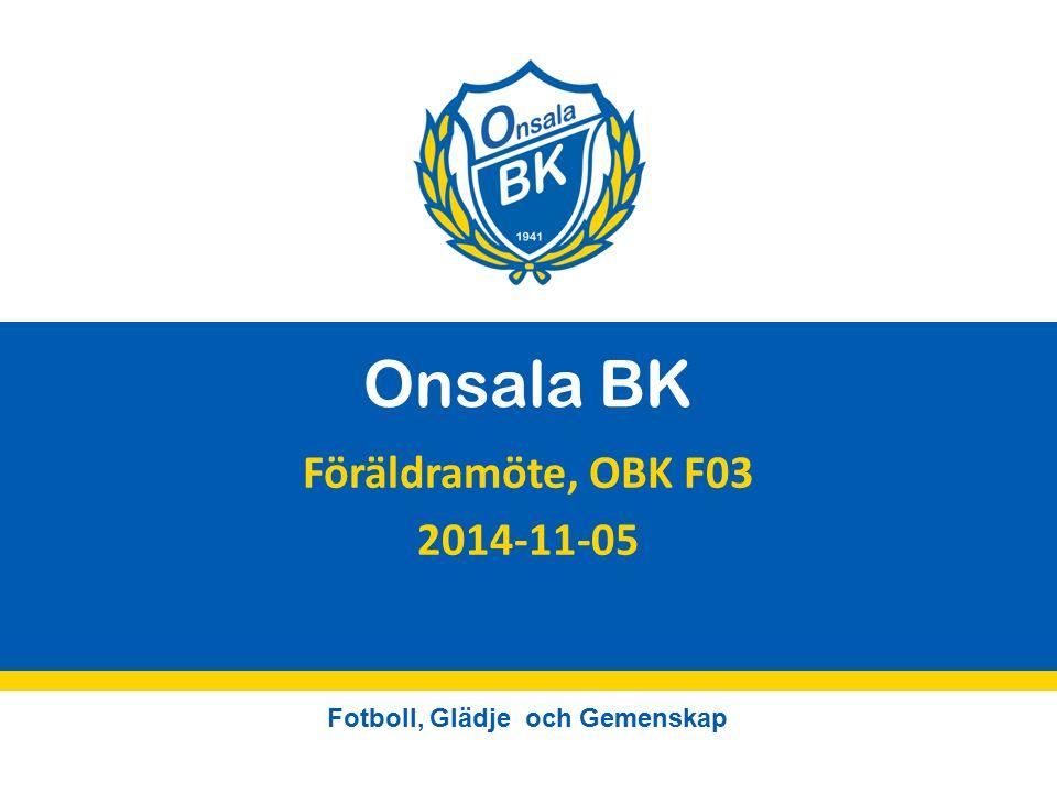 Fotboll, Glädje och Gemenskap Onsala BK Föräldramöte, OBK F03 2014-11-05