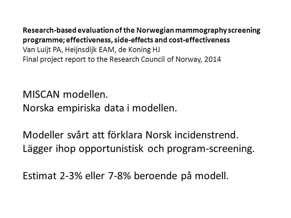 Research-based evaluation of the Norwegian mammography screening programme; effectiveness, side-effects and cost-effectiveness Van Luijt PA, Heijnsdij