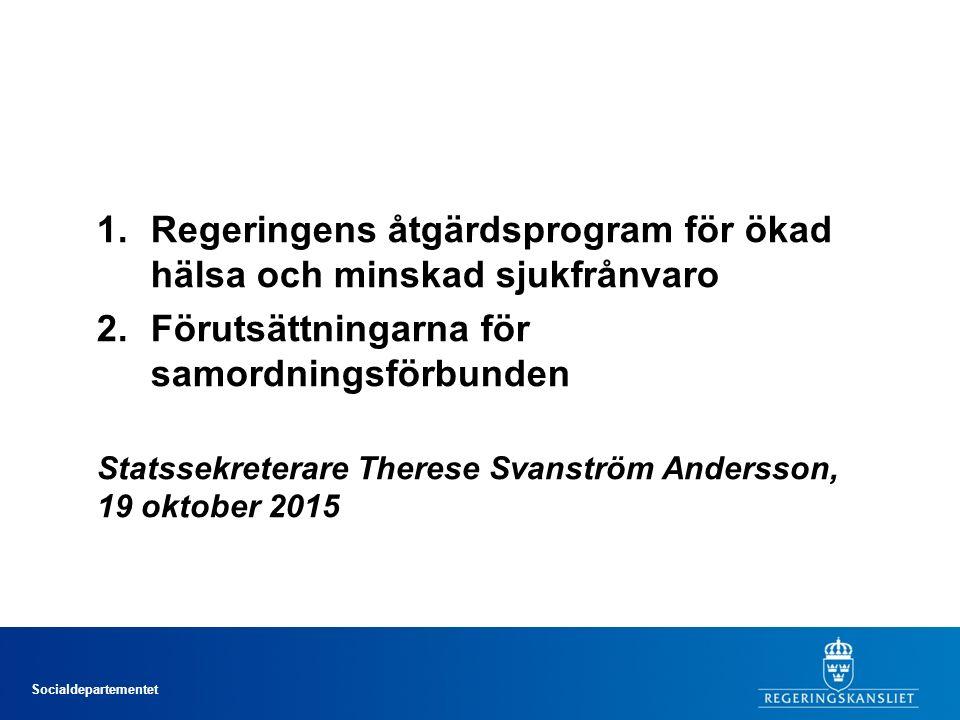Socialdepartementet 1.Regeringens åtgärdsprogram för ökad hälsa och minskad sjukfrånvaro 2.Förutsättningarna för samordningsförbunden Statssekreterare Therese Svanström Andersson, 19 oktober 2015