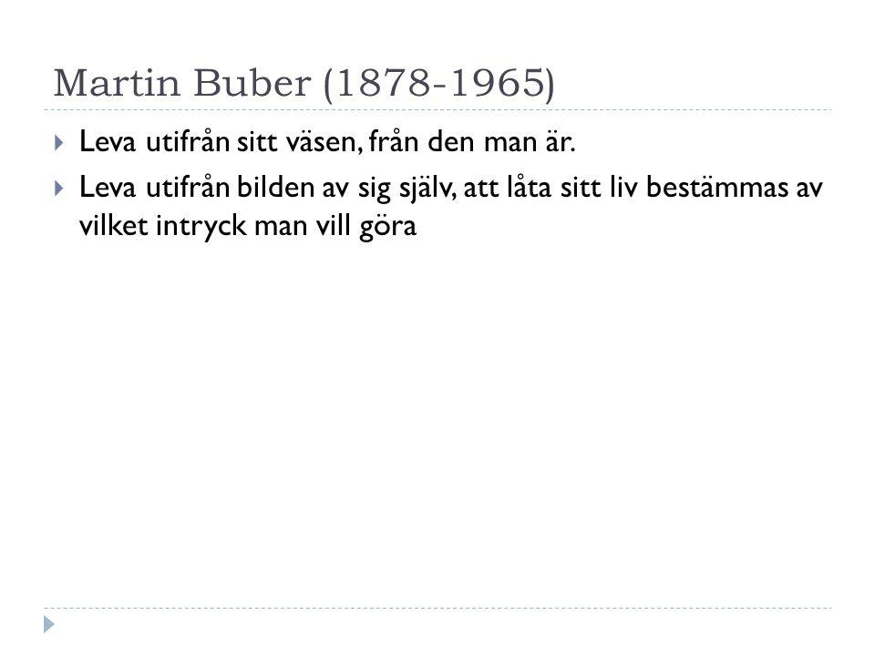 Martin Buber (1878-1965)  Leva utifrån sitt väsen, från den man är.