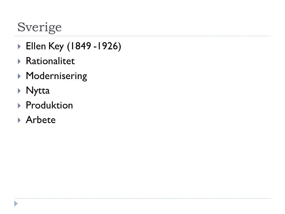 Sverige  Ellen Key (1849 -1926)  Rationalitet  Modernisering  Nytta  Produktion  Arbete
