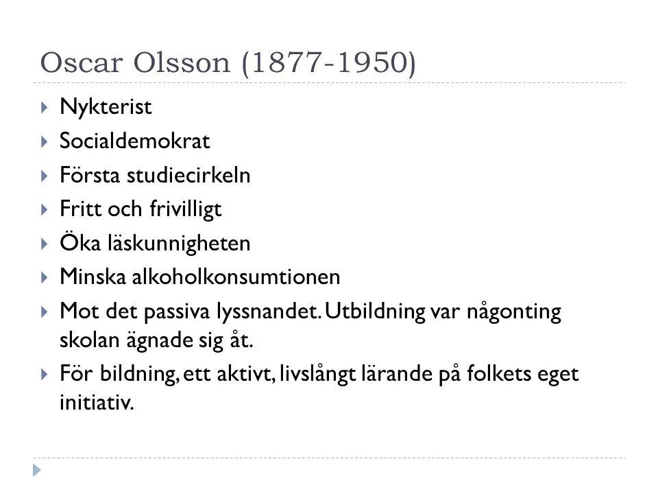 Oscar Olsson (1877-1950)  Nykterist  Socialdemokrat  Första studiecirkeln  Fritt och frivilligt  Öka läskunnigheten  Minska alkoholkonsumtionen  Mot det passiva lyssnandet.