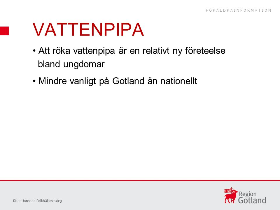 Håkan Jonsson Folkhälsostrateg Att röka vattenpipa är en relativt ny företeelse bland ungdomar Mindre vanligt på Gotland än nationellt VATTENPIPA FÖRÄLDRAINFORMATION