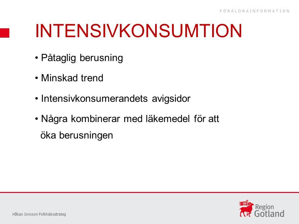 INTENSIVKONSUMTION Håkan Jonsson Folkhälsostrateg Påtaglig berusning Minskad trend Intensivkonsumerandets avigsidor Några kombinerar med läkemedel för att öka berusningen FÖRÄLDRAINFORMATION
