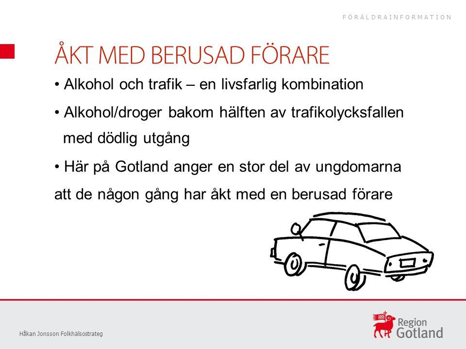 Håkan Jonsson Folkhälsostrateg Alkohol och trafik – en livsfarlig kombination Alkohol/droger bakom hälften av trafikolycksfallen med dödlig utgång Här på Gotland anger en stor del av ungdomarna att de någon gång har åkt med en berusad förare FÖRÄLDRAINFORMATION