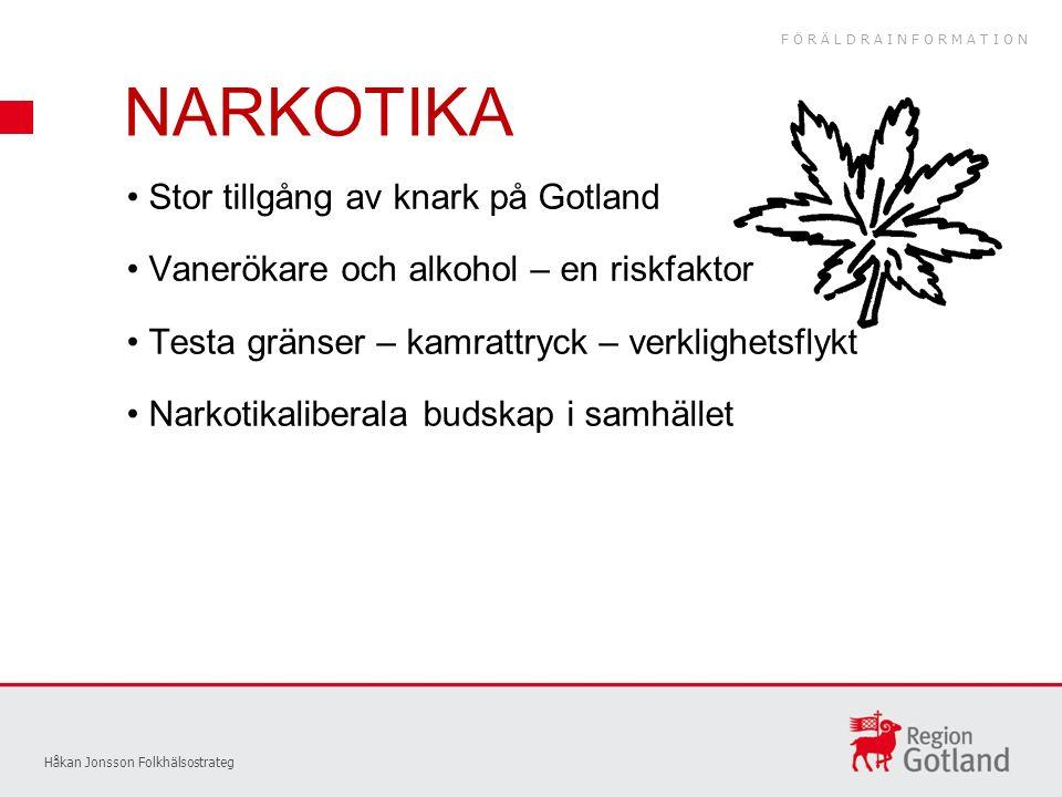 NARKOTIKA Håkan Jonsson Folkhälsostrateg Stor tillgång av knark på Gotland Vanerökare och alkohol – en riskfaktor Testa gränser – kamrattryck – verklighetsflykt Narkotikaliberala budskap i samhället FÖRÄLDRAINFORMATION