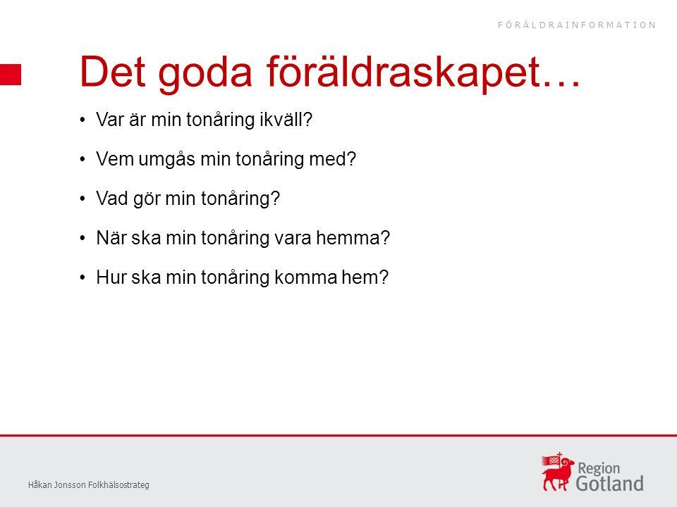 Det goda föräldraskapet… Håkan Jonsson Folkhälsostrateg Var är min tonåring ikväll.