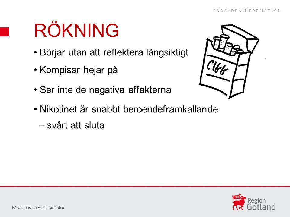 RÖKNING Håkan Jonsson Folkhälsostrateg Börjar utan att reflektera långsiktigt Kompisar hejar på Ser inte de negativa effekterna Nikotinet är snabbt beroendeframkallande – svårt att sluta FÖRÄLDRAINFORMATION