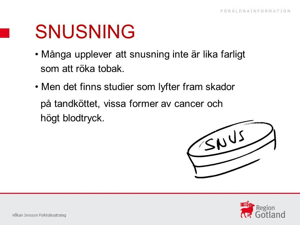 SNUSNING Håkan Jonsson Folkhälsostrateg Många upplever att snusning inte är lika farligt som att röka tobak.