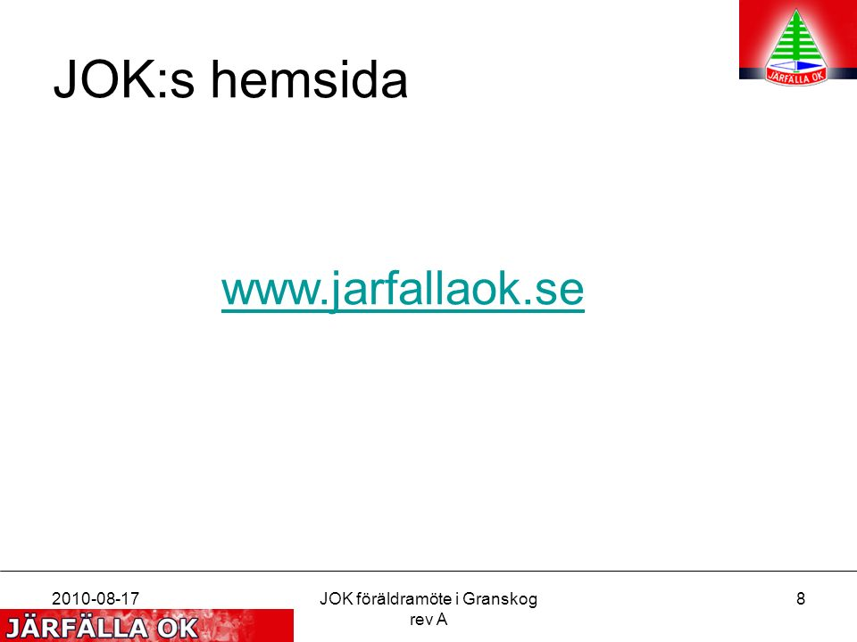 2010-08-17JOK föräldramöte i Granskog rev A 8 JOK:s hemsida www.jarfallaok.se