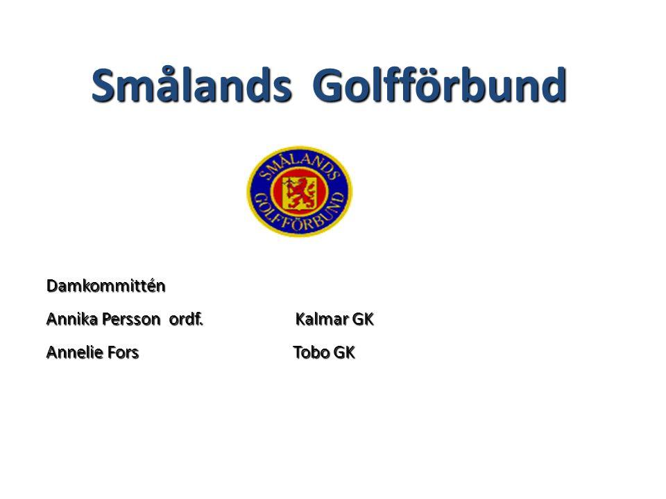Smålands Golfförbund Smålands Golfförbund Damkommittén Annika Persson ordf. Kalmar GK Annelie Fors Tobo GK