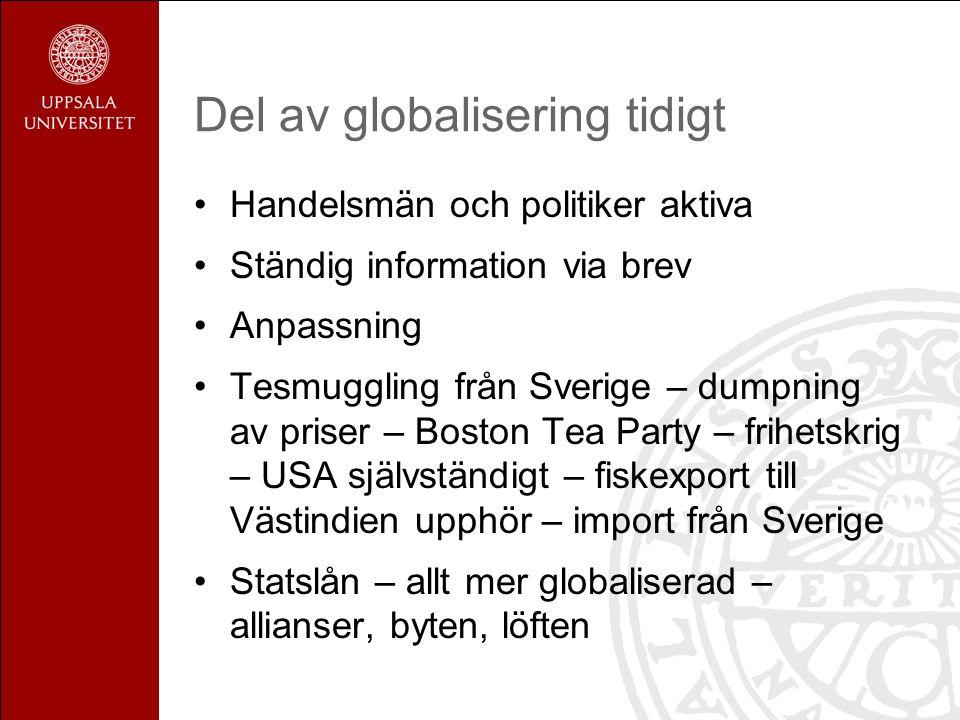 Del av globalisering tidigt Handelsmän och politiker aktiva Ständig information via brev Anpassning Tesmuggling från Sverige – dumpning av priser – Boston Tea Party – frihetskrig – USA självständigt – fiskexport till Västindien upphör – import från Sverige Statslån – allt mer globaliserad – allianser, byten, löften