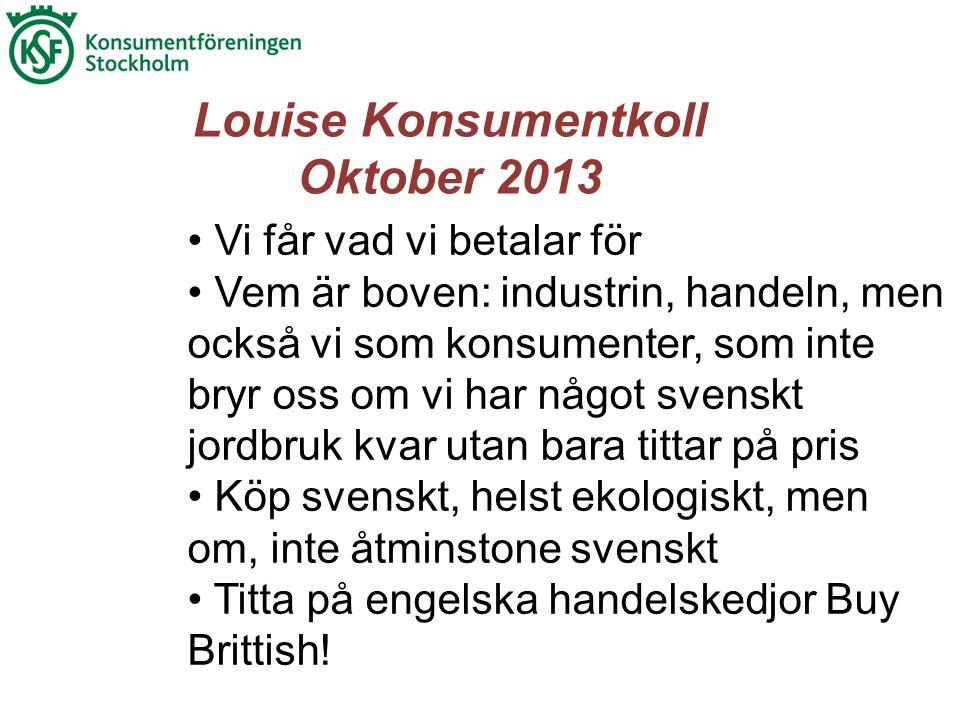 Vi får vad vi betalar för Vem är boven: industrin, handeln, men också vi som konsumenter, som inte bryr oss om vi har något svenskt jordbruk kvar utan bara tittar på pris Köp svenskt, helst ekologiskt, men om, inte åtminstone svenskt Titta på engelska handelskedjor Buy Brittish.