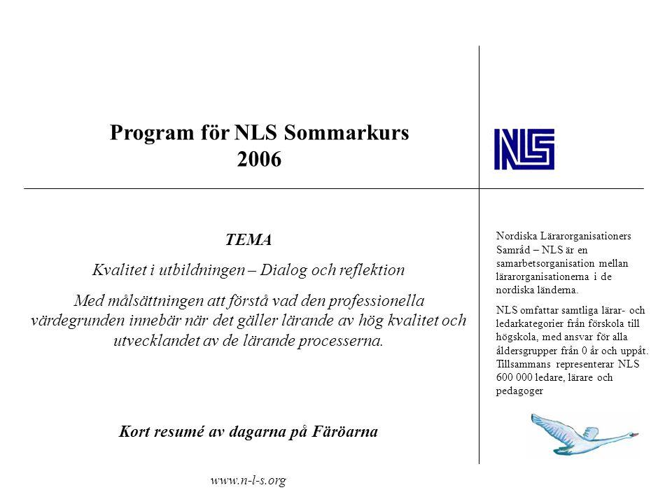 Program för NLS Sommarkurs 2006 TEMA Kvalitet i utbildningen – Dialog och reflektion Med målsättningen att förstå vad den professionella värdegrunden innebär när det gäller lärande av hög kvalitet och utvecklandet av de lärande processerna.