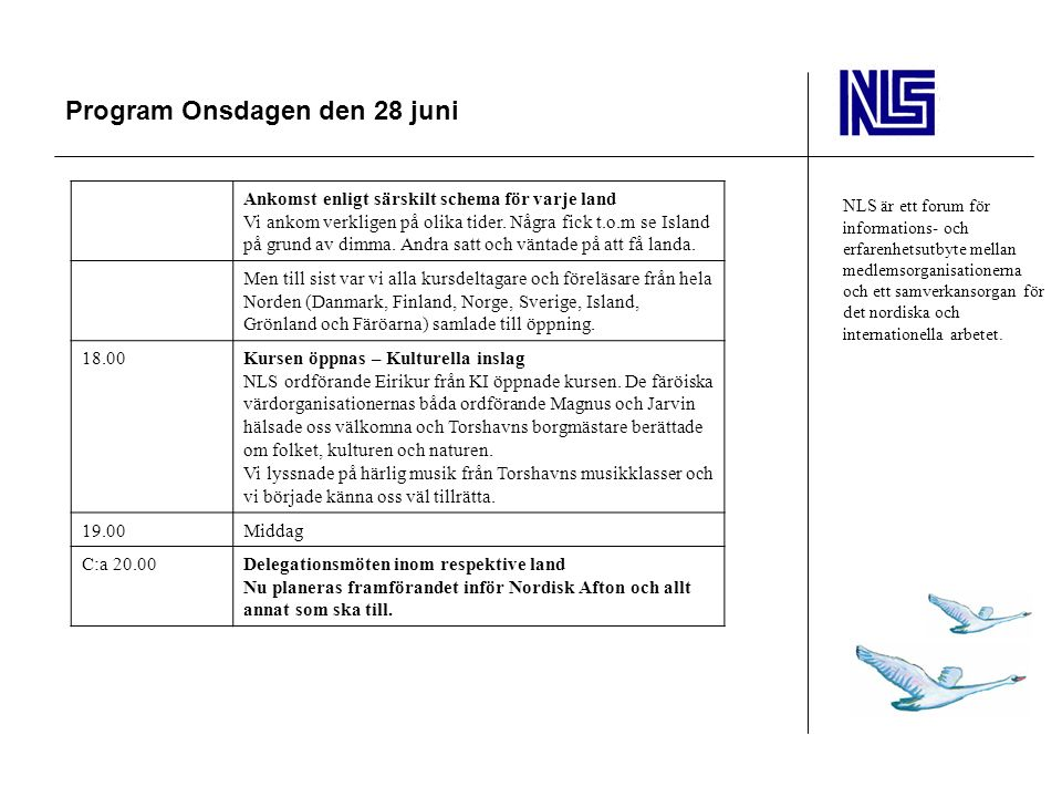 Program Onsdagen den 28 juni NLS är ett forum för informations- och erfarenhetsutbyte mellan medlemsorganisationerna och ett samverkansorgan för det nordiska och internationella arbetet.