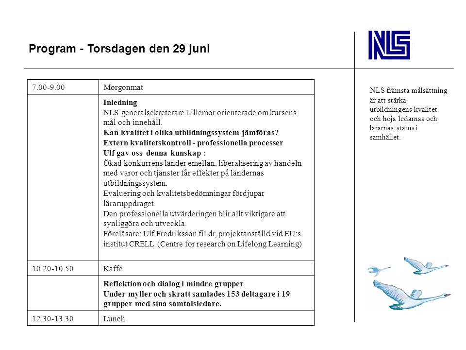 Program - Torsdagen den 29 juni NLS främsta målsättning är att stärka utbildningens kvalitet och höja ledarnas och lärarnas status i samhället. 7.00-9