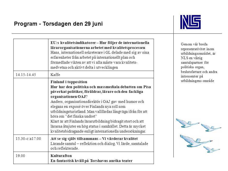 Program - Torsdagen den 29 juni Genom vår breda representativitet inom utbildningsområdet, är NLS en viktig samtalspartner för politiska organ, beslut