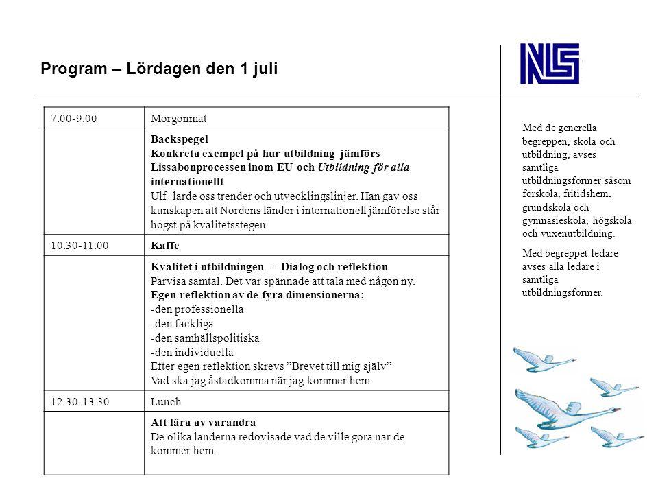 Program – Lördagen den 1 juli Med de generella begreppen, skola och utbildning, avses samtliga utbildningsformer såsom förskola, fritidshem, grundskol