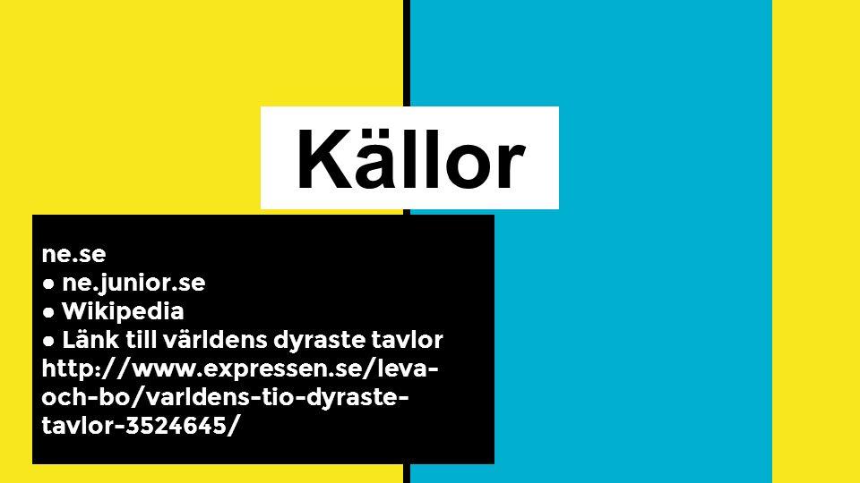 Källor ne.se ● ne.junior.se ● Wikipedia ● Länk till världens dyraste tavlor http://www.expressen.se/leva- och-bo/varldens-tio-dyraste- tavlor-3524645/