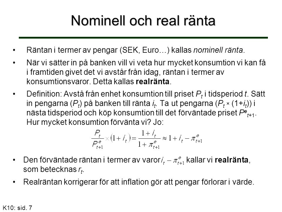 Nominell och real ränta Räntan i termer av pengar (SEK, Euro…) kallas nominell ränta.