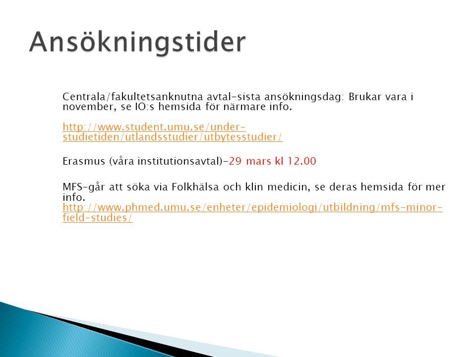 Centrala/fakultetsanknutna avtal-sista ansökningsdag: Brukar vara i november, se IO:s hemsida för närmare info. http://www.student.umu.se/under- studi