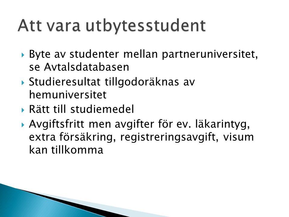  Byte av studenter mellan partneruniversitet, se Avtalsdatabasen  Studieresultat tillgodoräknas av hemuniversitet  Rätt till studiemedel  Avgiftsfritt men avgifter för ev.