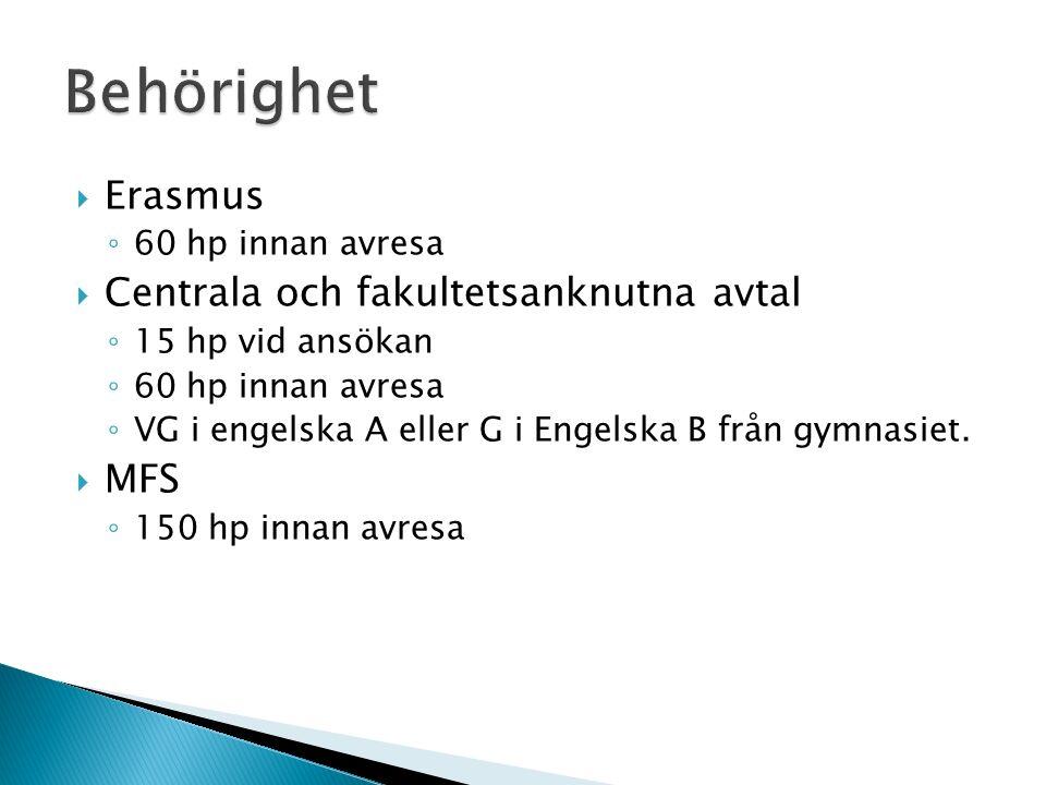  Erasmus ◦ 60 hp innan avresa  Centrala och fakultetsanknutna avtal ◦ 15 hp vid ansökan ◦ 60 hp innan avresa ◦ VG i engelska A eller G i Engelska B från gymnasiet.