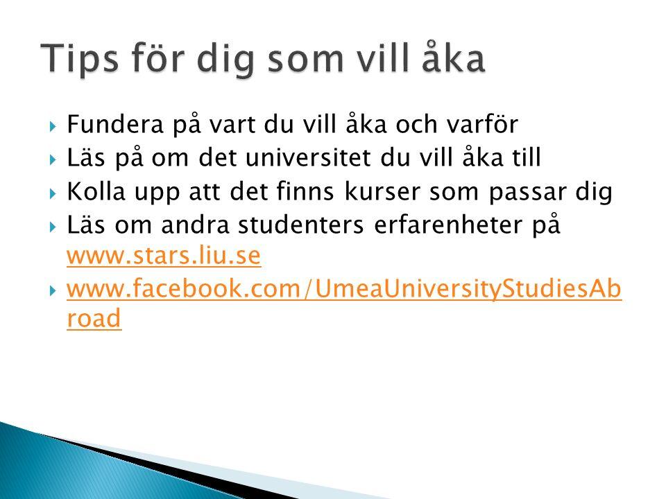  Fundera på vart du vill åka och varför  Läs på om det universitet du vill åka till  Kolla upp att det finns kurser som passar dig  Läs om andra studenters erfarenheter på www.stars.liu.se www.stars.liu.se  www.facebook.com/UmeaUniversityStudiesAb road www.facebook.com/UmeaUniversityStudiesAb road