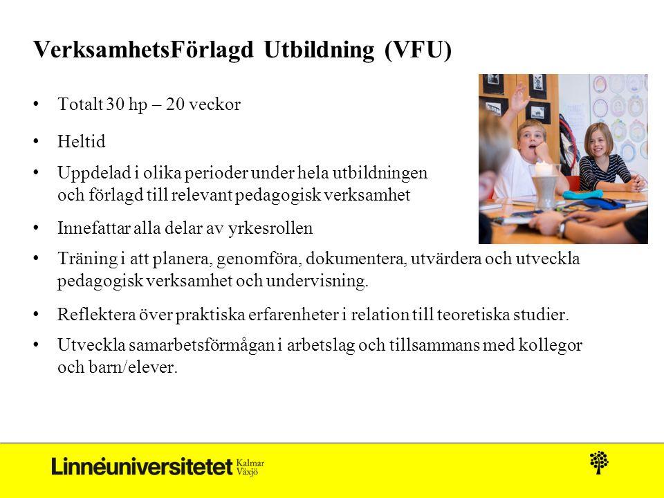 VerksamhetsFörlagd Utbildning (VFU) Totalt 30 hp – 20 veckor Heltid Uppdelad i olika perioder under hela utbildningen och förlagd till relevant pedago