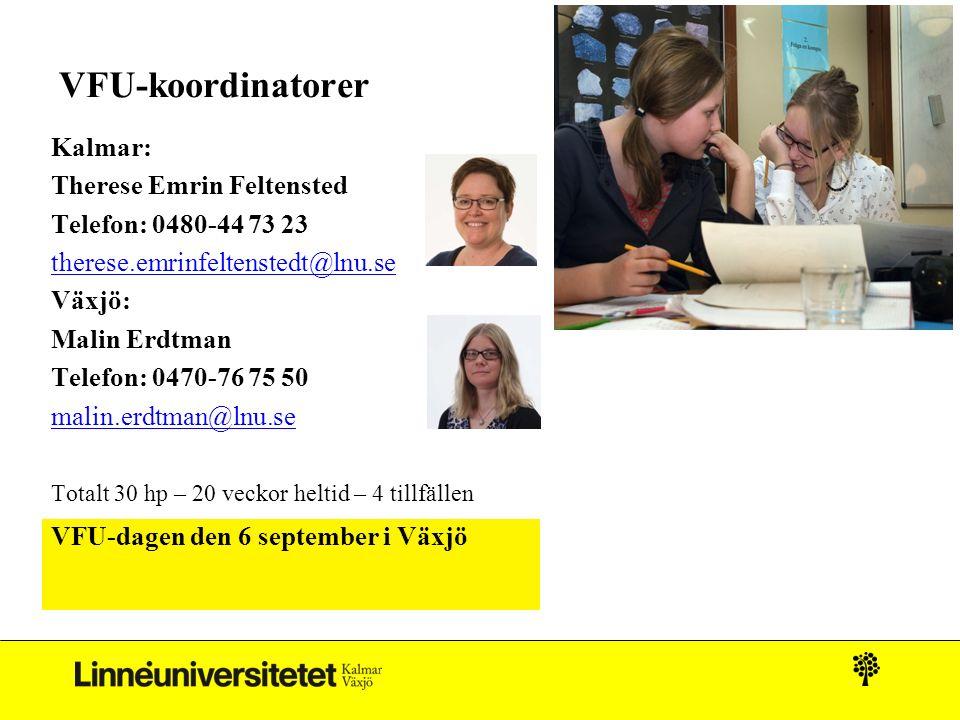 VFU-koordinatorer Kalmar: Therese Emrin Feltensted Telefon: 0480-44 73 23 therese.emrinfeltenstedt@lnu.se Växjö: Malin Erdtman Telefon: 0470-76 75 50 malin.erdtman@lnu.se Totalt 30 hp – 20 veckor heltid – 4 tillfällen VFU-dagen den 6 september i Växjö