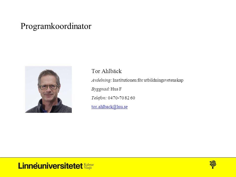 Programkoordinator Tor Ahlbäck Avdelning: Institutionen för utbildningsvetenskap Byggnad: Hus F Telefon: 0470-70 82 60 tor.ahlback@lnu.setor.ahlback@lnu.se