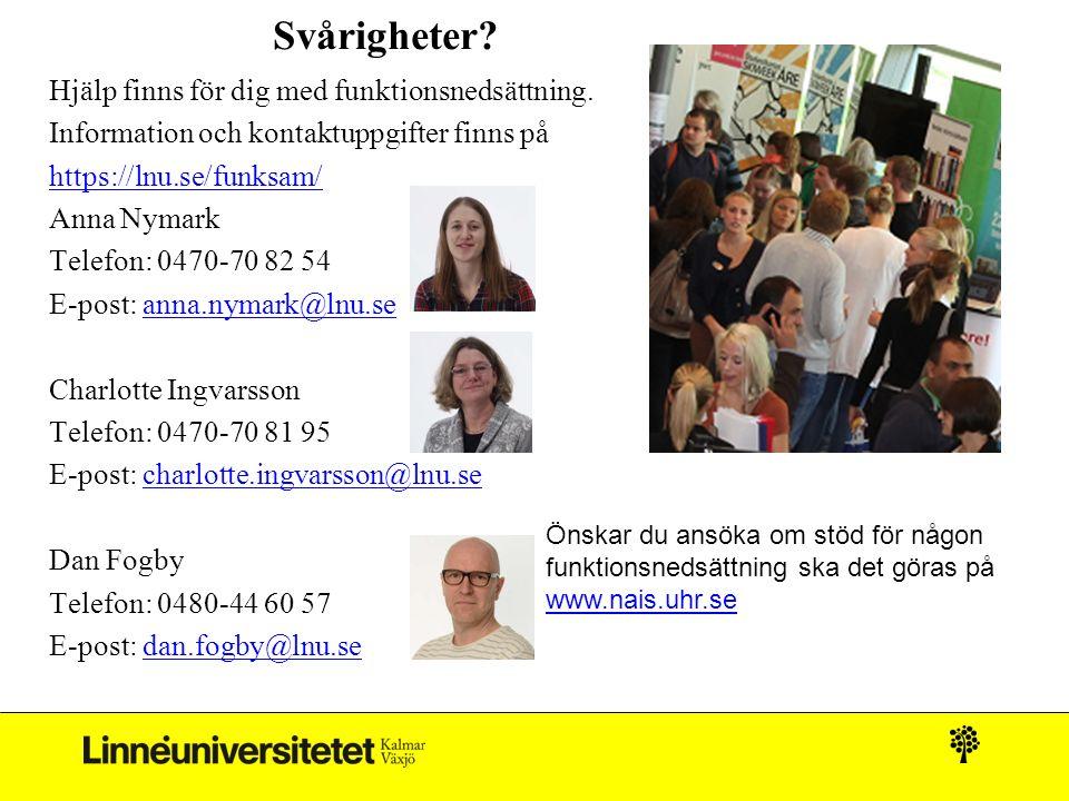 Svårigheter? Hjälp finns för dig med funktionsnedsättning. Information och kontaktuppgifter finns på https://lnu.se/funksam/ Anna Nymark Telefon: 0470
