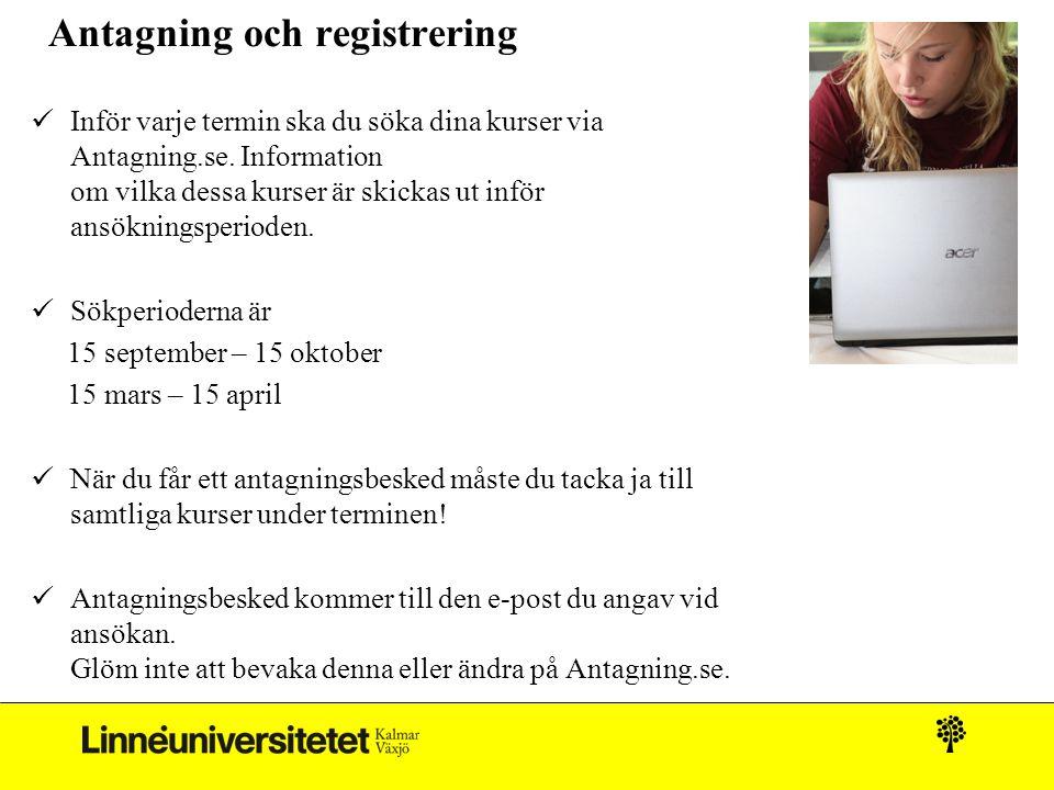 Antagning och registrering Inför varje termin ska du söka dina kurser via Antagning.se. Information om vilka dessa kurser är skickas ut inför ansöknin