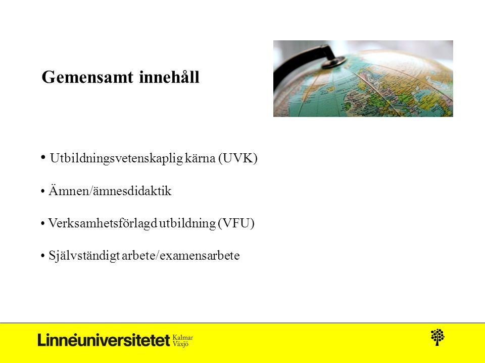 Gemensamt innehåll Utbildningsvetenskaplig kärna (UVK) Ämnen/ämnesdidaktik Verksamhetsförlagd utbildning (VFU) Självständigt arbete/examensarbete
