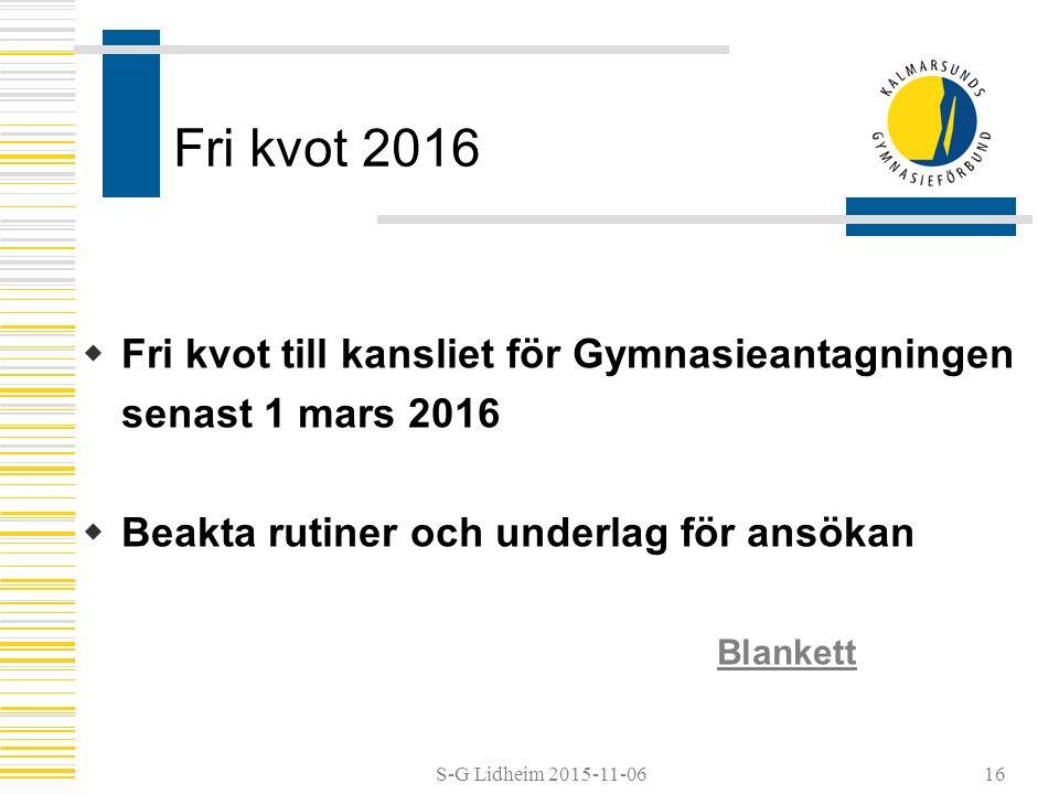 S-G Lidheim 2015-11-06 Fri kvot 2016  Fri kvot till kansliet för Gymnasieantagningen senast 1 mars 2016  Beakta rutiner och underlag för ansökan Blankett 16