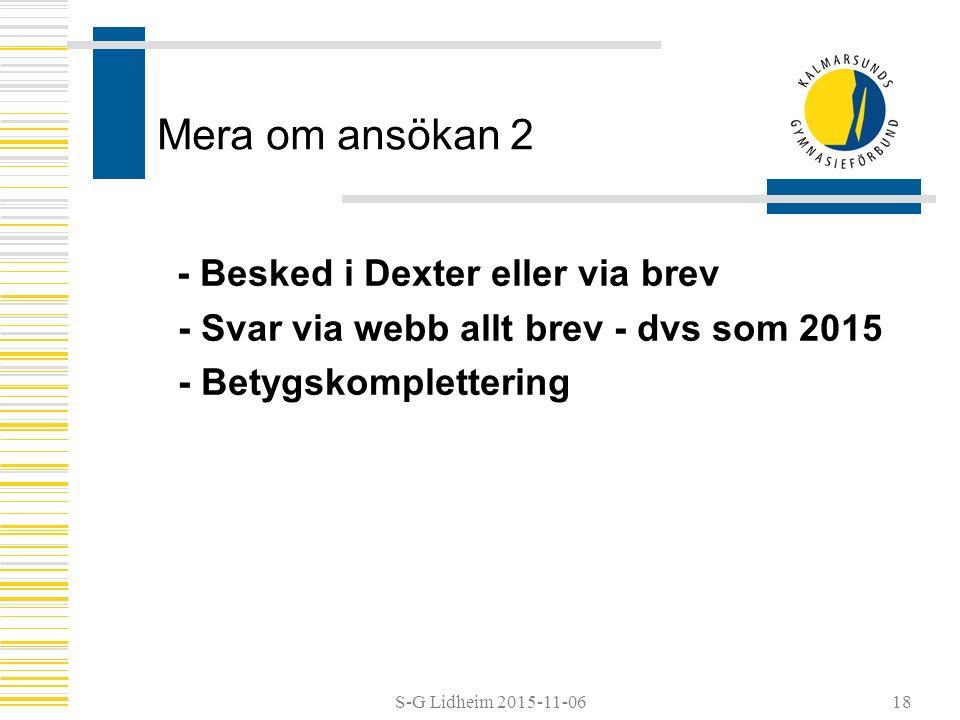 S-G Lidheim 2015-11-06 Mera om ansökan 2 - Besked i Dexter eller via brev - Svar via webb allt brev - dvs som 2015 - Betygskomplettering 18