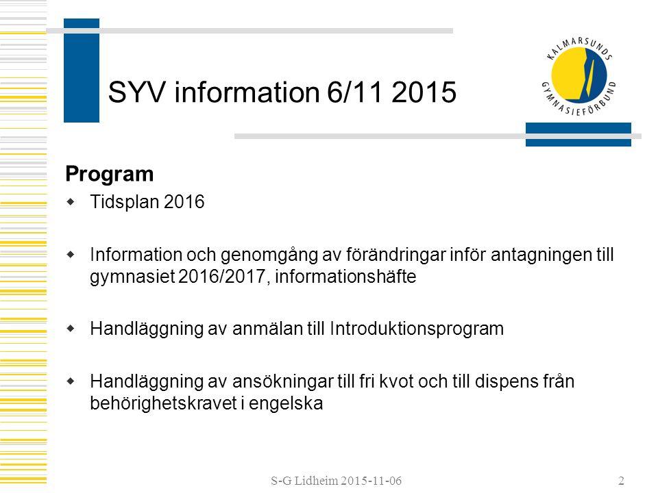 SYV information 6/11 2015 Program  Tidsplan 2016  Information och genomgång av förändringar inför antagningen till gymnasiet 2016/2017, informationshäfte  Handläggning av anmälan till Introduktionsprogram  Handläggning av ansökningar till fri kvot och till dispens från behörighetskravet i engelska 2