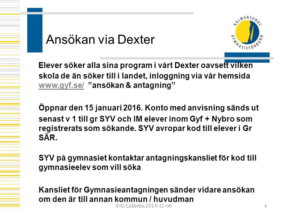 S-G Lidheim 2015-11-06 Ansökan via Dexter Elever söker alla sina program i vårt Dexter oavsett vilken skola de än söker till i landet, inloggning via vår hemsida www.gyf.se/ ansökan & antagning www.gyf.se/ Öppnar den 15 januari 2016.