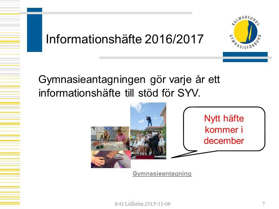 S-G Lidheim 2015-11-06 Informationshäfte 2016/2017 Gymnasieantagningen gör varje år ett informationshäfte till stöd för SYV.