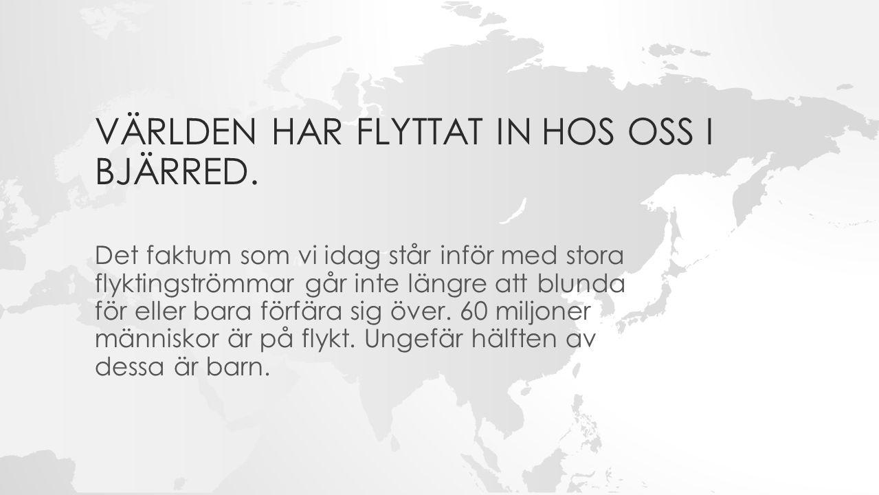 VÄRLDEN HAR FLYTTAT IN HOS OSS I BJÄRRED.