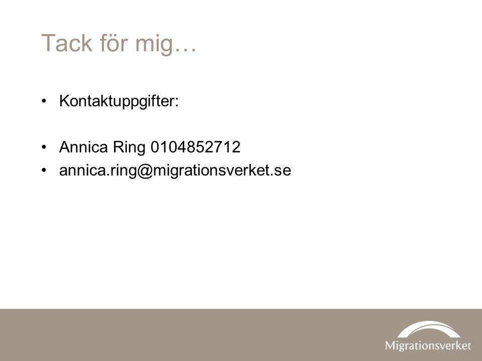 Tack för mig… Kontaktuppgifter: Annica Ring 0104852712 annica.ring@migrationsverket.se