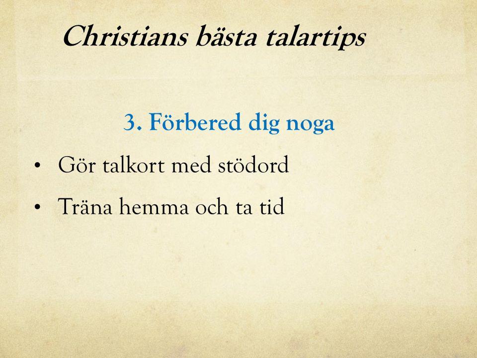 Christians bästa talartips 3. Förbered dig noga Gör talkort med stödord Träna hemma och ta tid