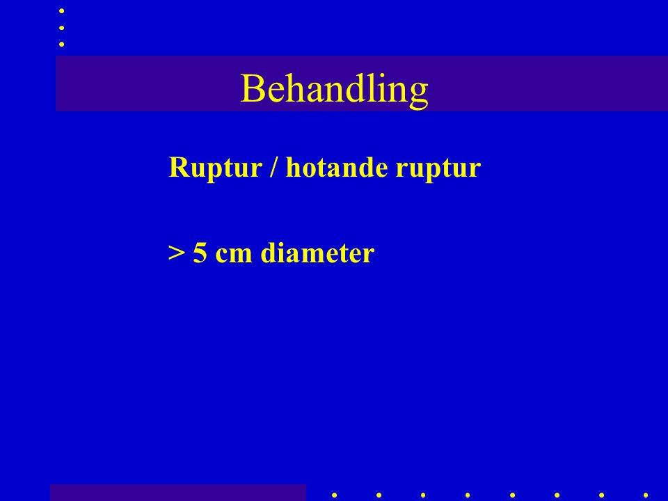 Behandling Ruptur / hotande ruptur > 5 cm diameter