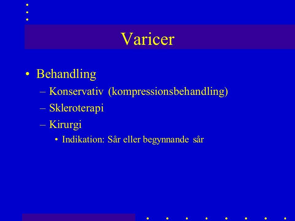 Varicer Behandling –Konservativ (kompressionsbehandling) –Skleroterapi –Kirurgi Indikation: Sår eller begynnande sår